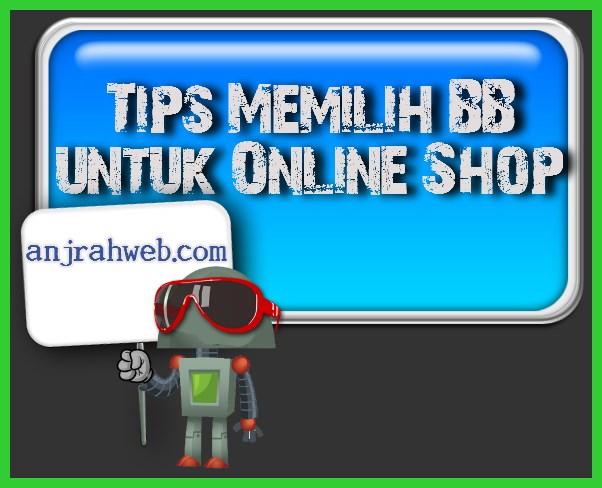 Tips Memilih BB yang tepat untuk Toko Online