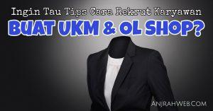 Cara Merekrut Karyawan Untuk Toko Online dan UKM Indonesia
